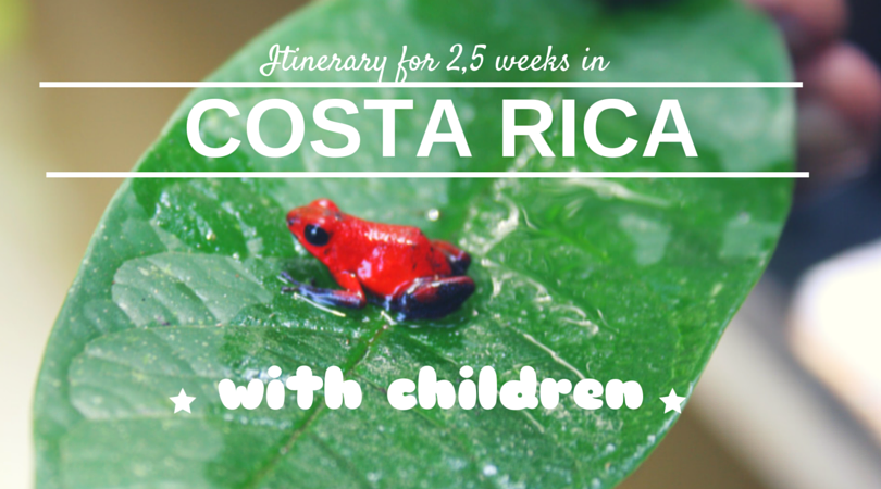 itinerary for 2,5 weeks in costa rica with children